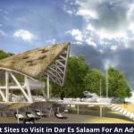 Best Sites to Visit in Dar Es Salaam For An Adventurous Vacation